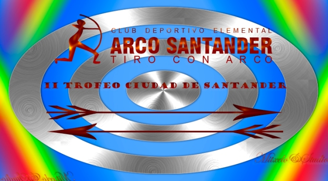 II TROFEO CIUDAD DE SANTANDER Y II TROFEO ARCO SANTANDER