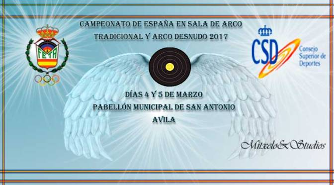 RESULTADOS Y RETRANSMISIONES DEL CAMPEONATO DE ESPAÑA EN SALA DE ARCO TRADICIONAL Y ARCO DESNUDO 2017 (AVILA)